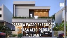 Passo a Passo Execução de Casa Alto Padrão MCFBANK