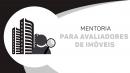 PROGRAMA DE MENTORIA PARA AVALIADORES DE IMÓVEIS