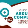 Arduino Completo + Vendendo o Seu Projeto