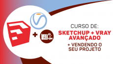 Sketchup + VRAY + Vendendo o Seu Projeto