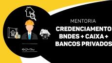 Mentoria de Credenciamento BNDES + CAIXA + BANCOS PRIVADOS