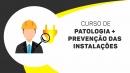 Patologia + Prevenção das instalações