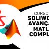 Solidworks Avançado + Matlab Avançado