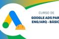 Google Ads para Eng/Arq - BÁSICO