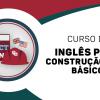 Inglês básico para Construção Civil