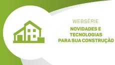 Websérie - Novidades e Tecnologias para sua Construção