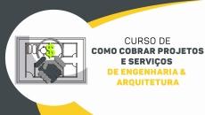 Como cobrar projetos e Serviços de Engenharia & Arquitetura