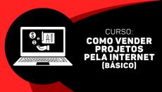 Como vender projetos pela INTERNET! (BÁSICO)