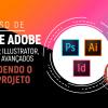 Pacote adobe p/Arqui (Ps+ Id + Ai) + Vendendo o Seu Projeto!