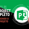 Ms Project - COMPLETO + Vendendo o Seu Projeto