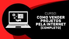 Como Vender Projetos pela Internet (Completo)