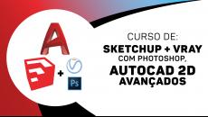 Sketchup + VRAY com Photoshop avançado + AutoCAD 2D Avançado
