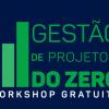 Workshop - Gestão de Projetos do ZERO!