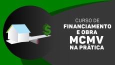 Financiamento e Obra - MCMV - NA PRÁTICA
